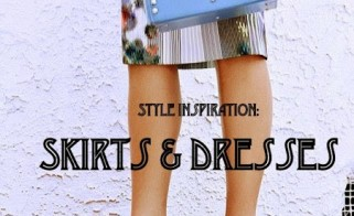 Style Inspiration: Skirts & Dresses