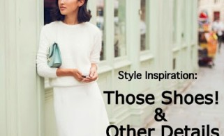 Style Inspiration: Those Shoes & Other Details