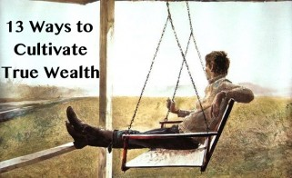 13 Ways to Cultivate True Wealth