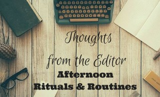 Thoughts from the Editor: Afternoon Rituals & Routine