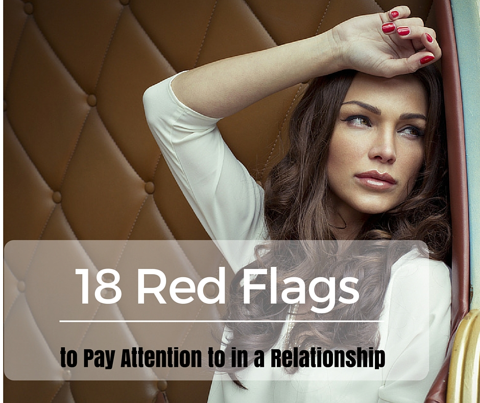 18 Red Flags to Pay Attention To In Relationships – The