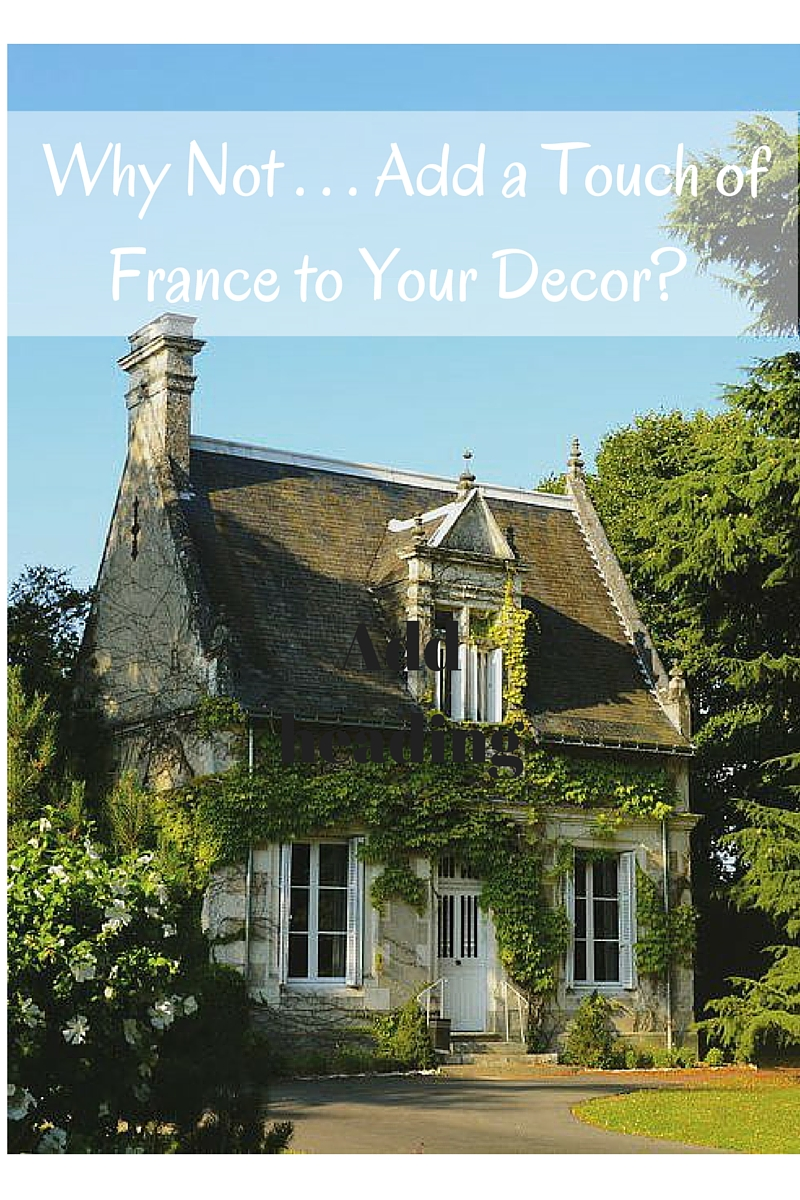 Why Not Add A Touch Of France To Your Decor The