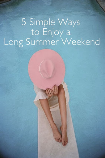 37 Ways To Savor Your Summer: 5 Simple Ways To Enjoy A Long Summer Weekend