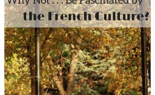 Why Not . . . Be Fascinated by the French Culture?